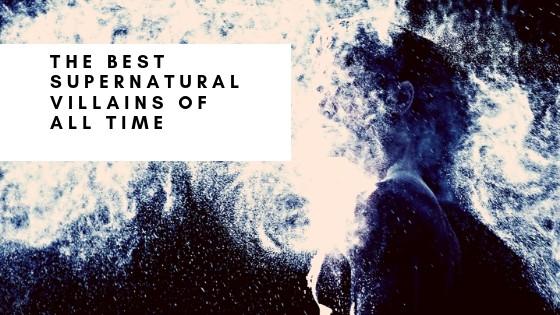 The Best Supernatural Villains